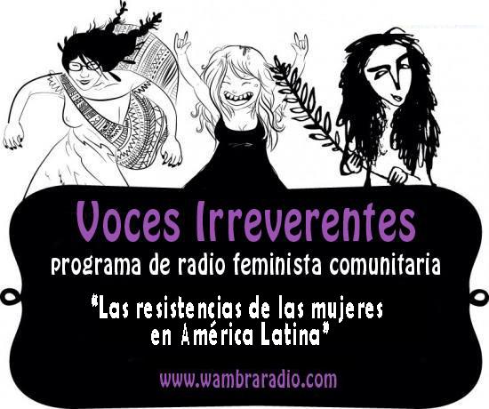 Las resistencias de las mujeres en América Latina y el mundo – Voces Irreverentes 6