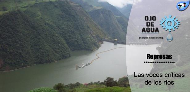 Represas: las voces críticas de los ríos – Ojo de agua