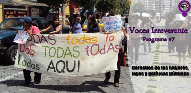 Derechos de las mujeres, leyes y políticas públicas – Voces Irreverentes 7