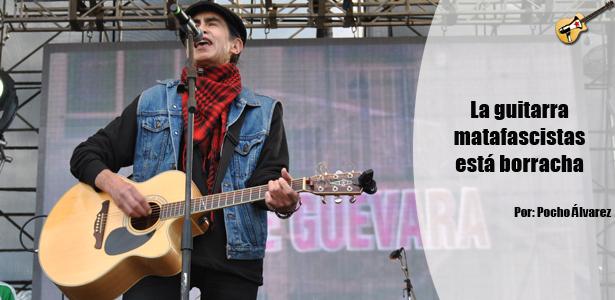 La guitarra matafascistas está borracha. Por Pocho Álvarez
