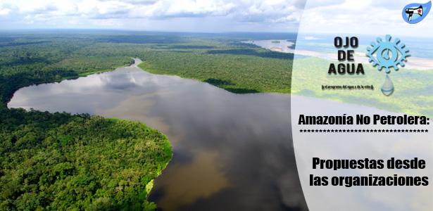 Amazonía No Petrolera: propuestas desde las organizaciones