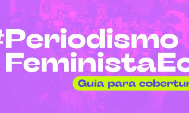 Periodismo Feminista Ecuador – Guía para cobertura