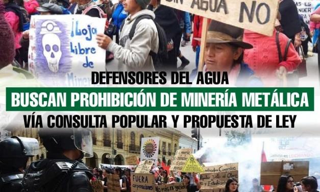 Defensores del agua buscan prohibición de minería metálica vía consulta popular y propuesta de ley en Ecuador